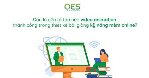 dau-la-yeu-to-tao-nen-video-animation-thanh-cong-trong-thiet-ke-bai-giang-ky-nang-mem-online